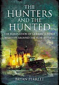 The Hunters and the Hunted: The Elimination of German Surface Warships Around the World 1914-15 Cover