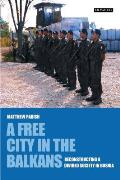 A Free City in the Balkans: Reconstructing a Divided Society in Bosnia