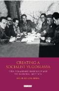 Creating A Socialist Yugoslavia: Tito, Communist Leadership & The National Question (International Library... by Hilde Katrine Haug