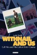 Withnail and Us: Cult Films and Film Cults in British Cinema