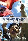 Albanian Question Reshaping the Balkans