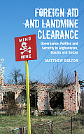Foreign Aid and Landmine Clearance: Governance, Politics and Security in Afghanistan, Bosnia and Sudan