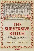 Subversive Stitch Embroidery & the Making of the Feminine