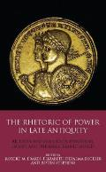 The Rhetoric of Power in Late Antiquity: Religion and Politics in Byzantium, Europe and the Early Islamic World