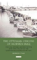 The Ottoman Origins of Modern Iraq: Political Reform, Modernization and Development in the Nineteenth Century Middle East