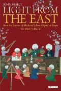 Light from the East How Islamic Science Helped Shape the Western World John Freely