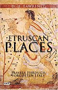 Etruscan Places: Travels Through Forgotten Italy