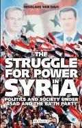 Struggle For Power In Syria Politics & Society Under Asad & The Bath Party
