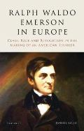 Ralph Waldo Emerson in Europe: Class, Race and Revolution in the Making of an American Thinker
