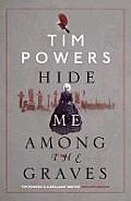 Hide Me Among The Graves. Tim Powers First Edition by Tim Powers