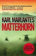 Matterhorn: A Novel of the Vietnam War. Karl Marlantes