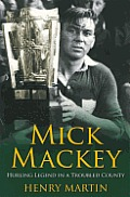 Mick Mackey: Hurling Legend in a Troubled County