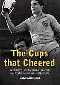 The Cups That Cheered: A History of the Sigerson, Fitzgibbon and Higher Education Gaelic Game