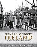 Franz S. Haselbeck's Ireland: Selected Photographs