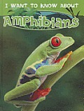 Amphibians (I Want to Know about)