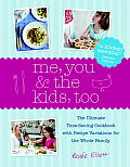 Me, You &amp; the Kids, Too: The Ultimate Time-Saving Cookbook with Recipe Variations for the Whole Family Cover