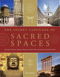 Secret Language of Sacred Spaces Decoding Churches Cathedrals Temples Mosques & Other Places of Worship Arou ND the World