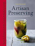 Artisan Preserving Over 100 recipes for jams chutneys & relishes pickles sauces & cordials & cured meats & fish