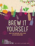 Brew It Yourself: Make Your Own Wine, Beer, and Other Concoctions