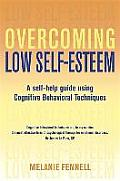 Overcoming Low Self Esteem A Self Help Guide Using Cognitive Behavioral Techniques