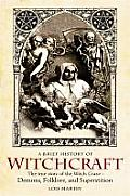 Witchcraft A Brief History of Demons Folklore & Superstition