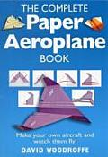 Complete Paper Aeroplane Book Make Paper Airplanes & Watch Them Fly