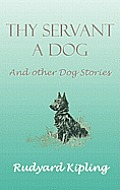Thy Servant a Dog and Other Dog Stories