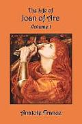 The Life of Joan of Arc: Volume I