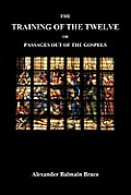 The Training of the Twelve; Or, Passages Out of the Gospels