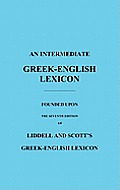 Intermediate Greek English Lexicon Founded Upon the Seventh Edition of Liddell & Scotts Greek English Lexicon