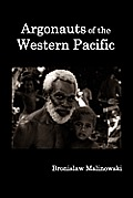 Argonauts of the Western Pacific; An Account of Native Enterprise and Adventure in the Archipelagoes of Melanesian New Guinea.