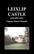 Leixlip Castle, Melmoth the Wanderer, the Mysterious Mansion, the Flayed Hand, the Ruins of the Abbey of Fitz-Martin, and the Mysterious Spaniard
