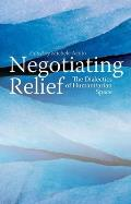 Negotiating Relief: The Dialectics of Humanitarian Space