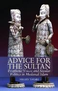 Advice for the Sultan: Prophetic Voices and Secular Politics in Medieval Islam
