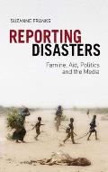 Reporting Disasters: Famine, Aid, Politics and the Media