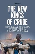 The New Kings of Crude: China, India, and the Global Struggle for Oil in Sudan and South Sudan