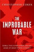 Improbable War: China, the United States and the Logic of Great Power Conflict