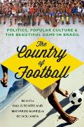 Country of Football Politics Popular Culture & the Beautiful Game in Brazil