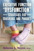 "Executive Function ""Dysfunction"" - Strategies for Educators and Parents"