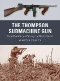 Thompson Submachine Gun From Prohibition Chicago to World War II