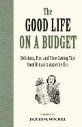 The Good Life on a Budget: Delicious, Fun and Timeless Tips for Tough Times (General Military)