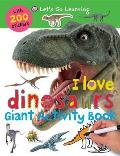 I Love Dinosaurs Giant Activity Book