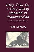 Fifty Tales for a Grey Windy Weekend in Ardnamurchan, and Ten for the Wet Monday