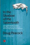 In the Shadow of the Sabertooth A Renegade Naturalist Considers Global Warming the First Americans & the Terrible Beasts of the Pleistocene