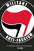Militant Anti Fascism A Hundred Years of Resistance