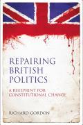 Repairing British Politics - A Blueprint for Constitutional Change