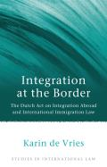 Integration at the Border - The Dutch Act on Integration Abroad and International Immigration Law