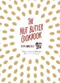 Nut Butter Cookbook Over 70 Recipes That Put the Nut in Nutrition