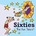 Sixties: The Fun Years!
