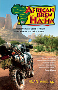 African Brew Ha-Ha: A Motorcycle Quest from Lancashire to Cape Town